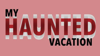 My Haunted Vacation